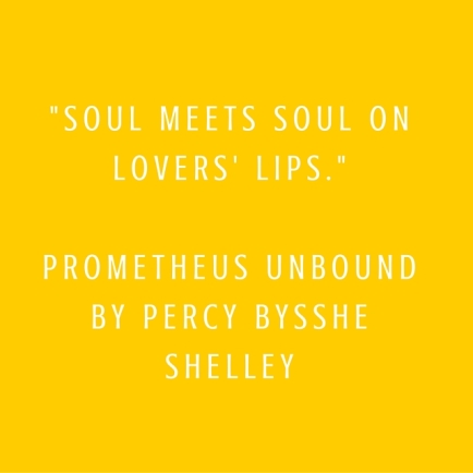 _Soul meets soul on lovers' lips._Prometheus Unboundby Percy Bysshe Shelley