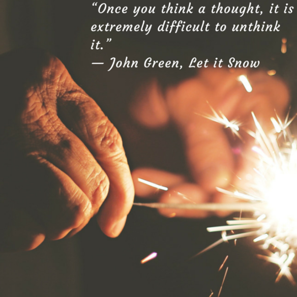 """Once you think a thought, it is extremely difficult to unthink it.""%0A— John Green, Let it Snow"