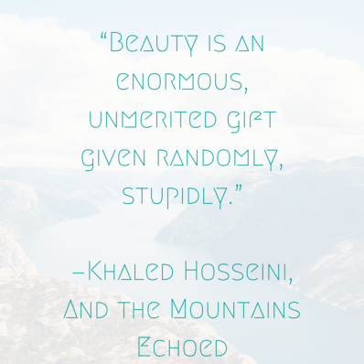 """Beauty is an enormous, unmerited gift"