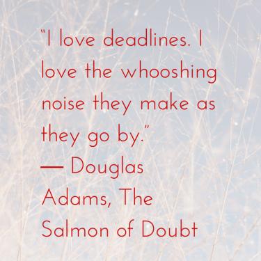 """I love deadlines. I love the whooshing"