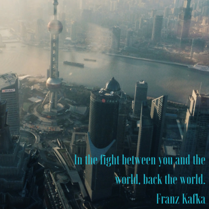 In the fight between you and the world,