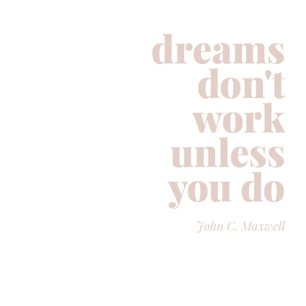 dreams don't workunless you do