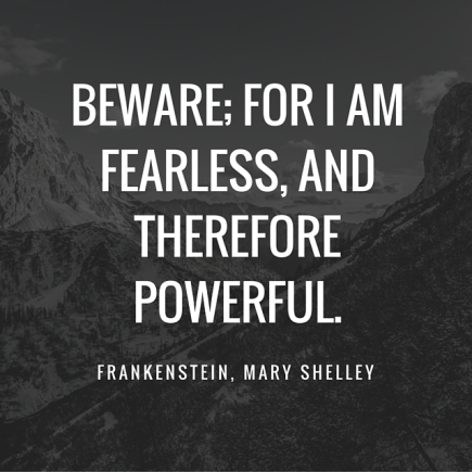 Beware; for I am fearless, and therefore