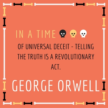 In a time of universal deceit - telling the truth is a revolutionary act.