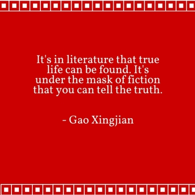 It's in literature that true life can be found. It's under the mask of fiction that you can tell the truth.Gao XingjianRead more at http---www.brainyquote.com-quotes-keywords-literature.html#r4iZf2H2RwzF2mkR.99