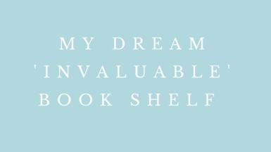 My Dream 'Invaluable' Book Shelf