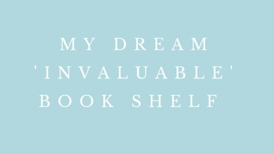 My Dream 'Invaluable' Book Shelf
