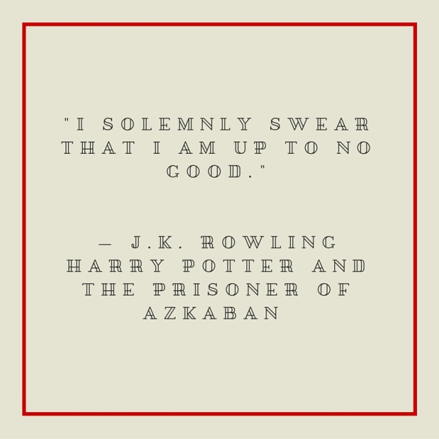 -I solemnly swear that I am up to no good.- — J.K. RowlingHarry Potter and the Prisoner of Azkaban