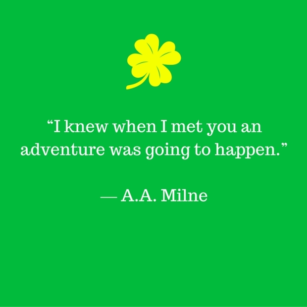"""I knew when I met you an adventure was going to happen."" ― A.A. Milne"