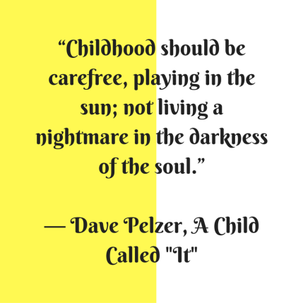 childhood-should-be-carefree-playing-in-the-sun-not-living-a-nightmare-in-the-darkness-of-the-soul-%e2%80%95-dave-pelzer-a-child-called-it