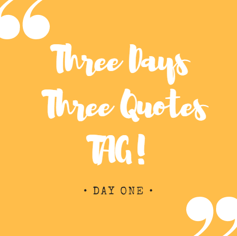 3 days, 3 quotes, tag! Day 1. – mylittlebookblog
